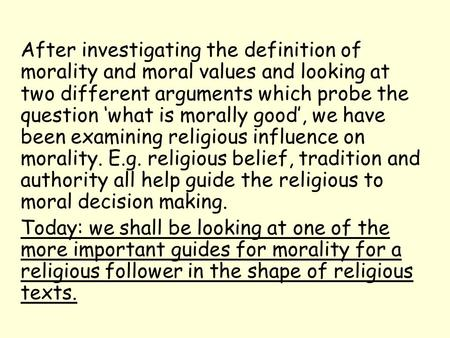 After investigating the definition of morality and moral values and looking at two different arguments which probe the question 'what is morally good',