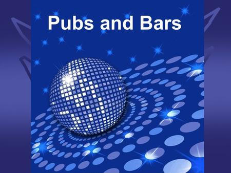 Pubs and Bars. What's the difference a between a pub and a bar? A pub is where you go to drink beer on tap and a bar is for dancing.