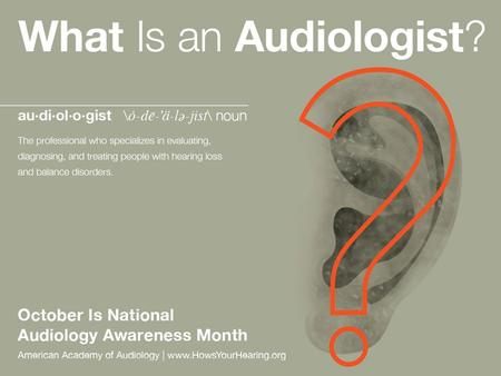American Academy of Audiology | HowsYourHearing.org An Audiologist is… An audiologist is a state licensed health-care professional that holds either a.