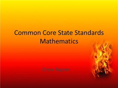Common Core State Standards Mathematics Drew Regner.