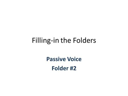 Filling-in the Folders Passive Voice Folder #2. Turn your folder to the FRONT DRAW THE LINES AS INDICATED HERE. The top space only needs to be big enough.