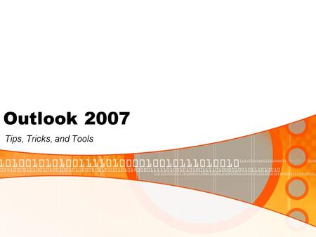 Outlook 2007 Tips, Tricks, and Tools. Overview Main Screen Navigation Pane View Pane Reading Pane To–Do Bar Create a New Message Contacts Create a Signature.
