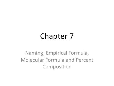 Naming, Empirical Formula, Molecular Formula and Percent Composition