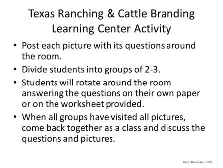 Texas Ranching & Cattle Branding Learning Center Activity Post each picture with its questions around the room. Divide students into groups of 2-3. Students.