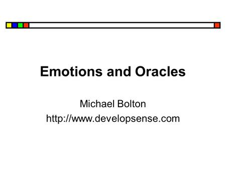 Emotions and Oracles Michael Bolton