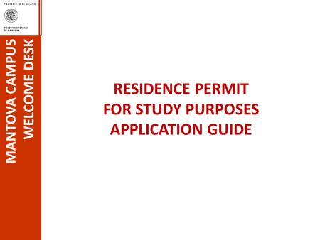 RESIDENCE PERMIT FOR STUDY PURPOSES APPLICATION GUIDE MANTOVA CAMPUS WELCOME DESK.