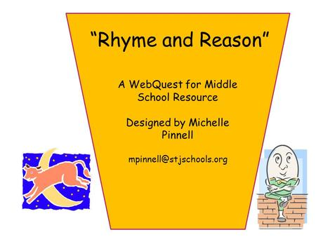 """ A WebQuest for Middle School Resource Designed by Michelle Pinnell ""Rhyme and Reason"""