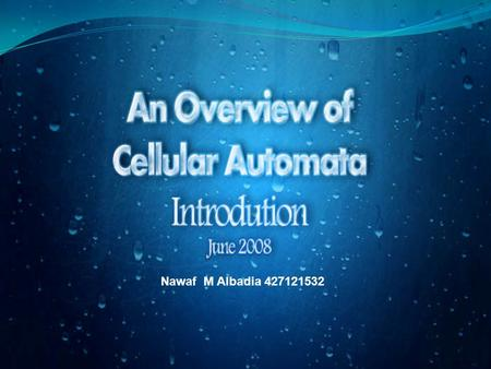 Nawaf M Albadia 427121532. Introduction. Components. Behavior & Characteristics. Classes & Rules. Grid Dimensions. Evolving Cellular Automata using Genetic.