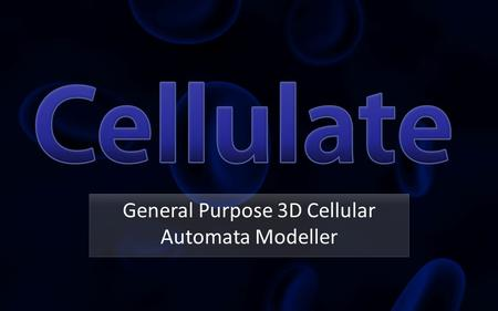 General Purpose 3D Cellular Automata Modeller. A Regular Lattice of Cells, each obeying the same set of rules Simple rules for individual cells can produce.
