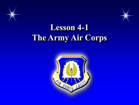 Lesson 4-1 The Army Air Corps Lesson 4-1 The Army Air Corps.