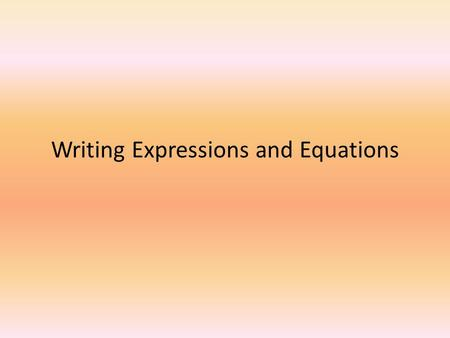 Writing Expressions and Equations. Algebraic Expression: Contains at least 1 variable and 1 operation (+, -, ×, ÷). Numerical Expression: Contains only.