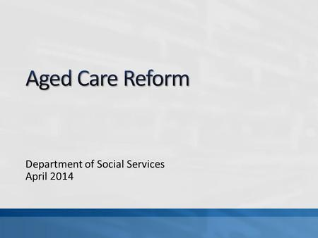 Department of Social Services April 2014. 5 Bills passed in Parliament New Home Care Packages/Consumer Directed Care Four levels of Home Care Dementia.