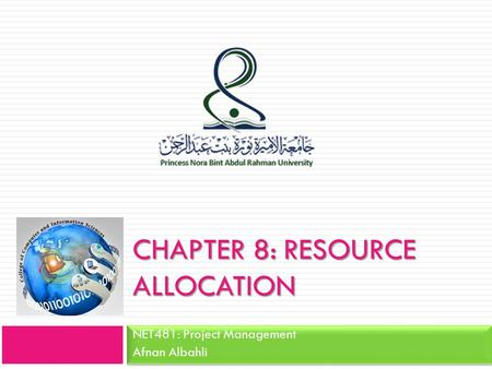 CHAPTER 8: RESOURCE ALLOCATION NET481: Project Management Afnan Albahli.