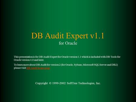 DB Audit Expert v1.1 for Oracle Copyright © 1999-2002 SoftTree Technologies, Inc. This presentation is for DB Audit Expert for Oracle version 1.1 which.