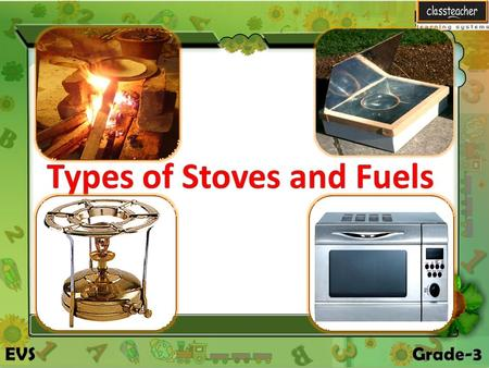 Methods of Cooking In this lesson we will learn about Types of stoves and fuels In this lesson we will learn about Types of stoves and fuels.