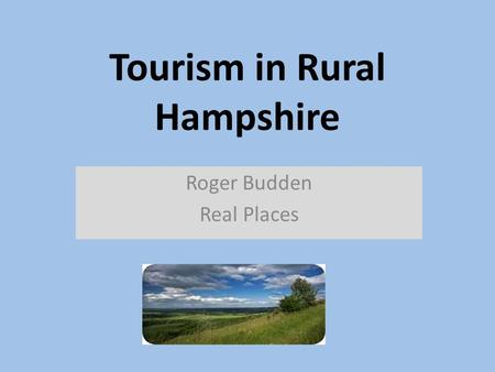 Tourism in Rural Hampshire Roger Budden Real Places.