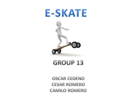 Goals and Objectives Create a skateboard with simple user feedback Create a fast transportation method inside a college campus User will control the E-Skate.