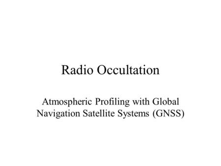 Radio Occultation Atmospheric Profiling with Global Navigation Satellite Systems (GNSS)