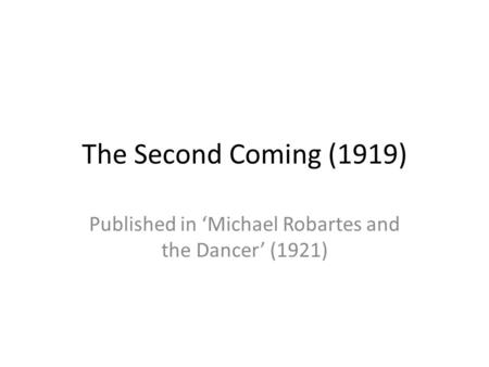 The Second Coming (1919) Published in 'Michael Robartes and the Dancer' (1921)