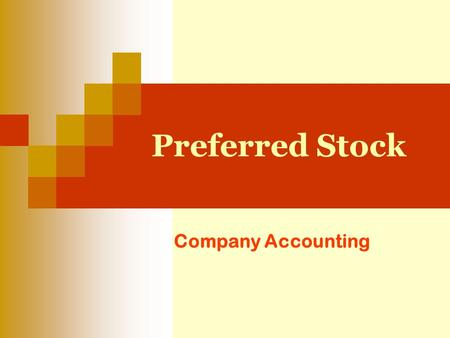 Preferred Stock Company Accounting. Outline Definition Rights Characteristics of Preferred Stock Types Preferred Stock The following attributes of preferred.
