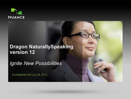 CONFIDENTIAL | © 2002-2012 Nuance Communications, Inc. All rights reserved. DRAGON 1 Confidential Until July 26, 2012.