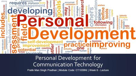 Personal Development for Communication Technology Pratik Man Singh Pradhan | Module Code: CT1039NI | Week 6 - Lecture.
