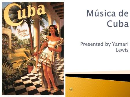 Presented by Yamari Lewis.  Cuban music is heavily influenced by the Spanish and African groups that have inhabited the island for hundreds of years.