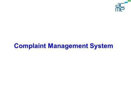 Complaint Management System. Process Description Complaints are received from customer via telephone/mail by Call centre agents. Call centre agents log.
