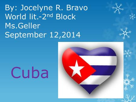 By: Jocelyne R. Bravo World lit.-2 nd Block Ms.Geller September 12,2014 Cuba.
