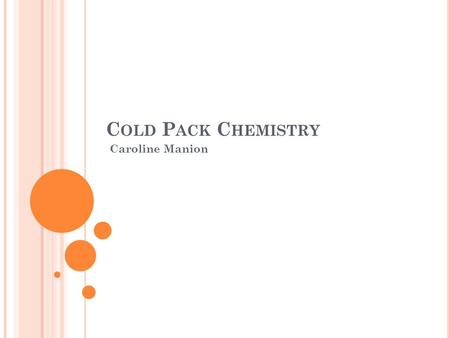 C OLD P ACK C HEMISTRY Caroline Manion. P ROBLEM AND Q UESTION What happens when instant cold packs are activated? The purpose of this experiment was.