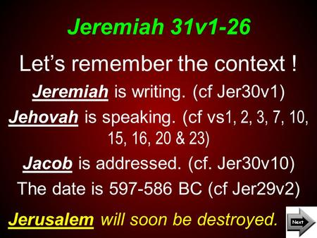 Jeremiah 31v1-26 Jerusalem will soon be destroyed. Let's remember the context ! Jeremiah is writing. (cf Jer30v1) Jehovah is speaking. (cf vs 1, 2, 3,