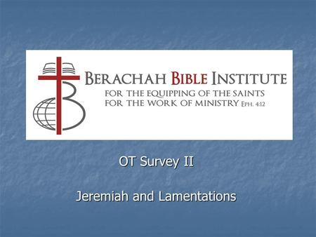 OT Survey II Jeremiah and Lamentations. Jeremiah.