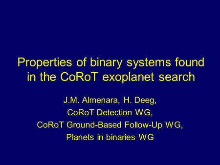 Properties of binary systems found in the CoRoT exoplanet search J.M. Almenara, H. Deeg, CoRoT Detection WG, CoRoT Ground-Based Follow-Up WG, Planets in.