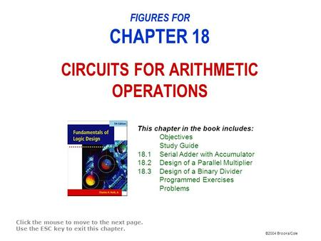 ©2004 Brooks/Cole FIGURES FOR CHAPTER 18 CIRCUITS FOR ARITHMETIC OPERATIONS Click the mouse to move to the next page. Use the ESC key to exit this chapter.
