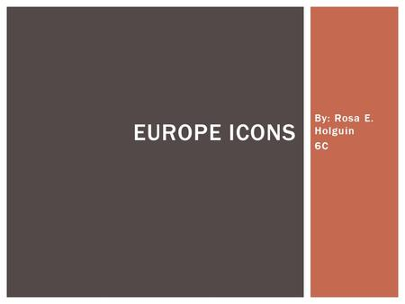 By: Rosa E. Holguin 6C EUROPE ICONS.  Europe is one of the most little continents in the world. But is one of the most rich ones. It's countries resources.