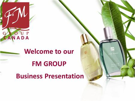 Welcome to our FM GROUP Business Presentation C A N A D A.