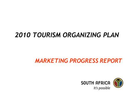 2010 <strong>TOURISM</strong> ORGANIZING PLAN MARKETING PROGRESS REPORT.
