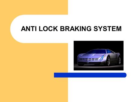 ANTI LOCK BRAKING SYSTEM. Introduction Wheel lockup during braking causes skidding which in turn cause a loss of traction and vehicle control This reduces.