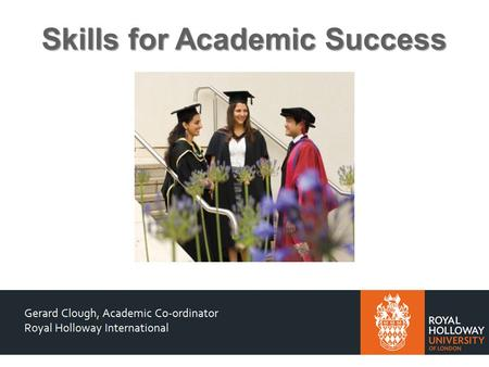 Skills for Academic Success. Academic Skills Development Academic Skills for MSc International Management + Workshops In-sessional English (General Academic.