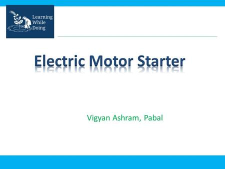 Vigyan Ashram, Pabal. Starter is a device which connects with motor in series to decrease the current at starting time and increase current after starting.