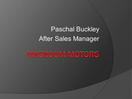 Paschal Buckley After Sales Manager. Reduction in Waste Costs  2007 - €14,326.00  2008 - €12,328.79  2009 - € 7,771.58  2010 - € 6,419.00 In 4 years.