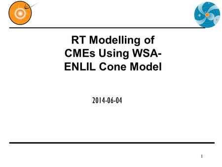 RT Modelling of CMEs Using WSA- ENLIL Cone Model 2014-06-04 1.
