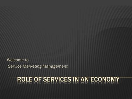 Welcome to Service Marketing Management.  Describe the central role of services in an economy.  Discuss the evolution of an economy from an agrarian.