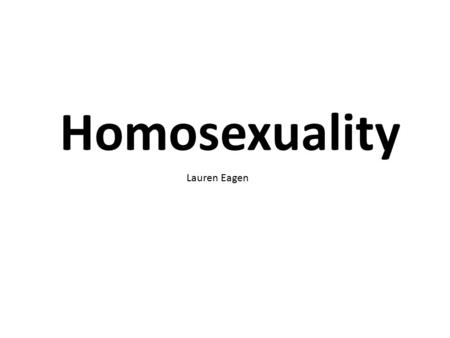 Homosexuality Lauren Eagen. Definitions Heterosexual: have sexual organs that match their intended sex and their primary sexual attraction is to the opposite.