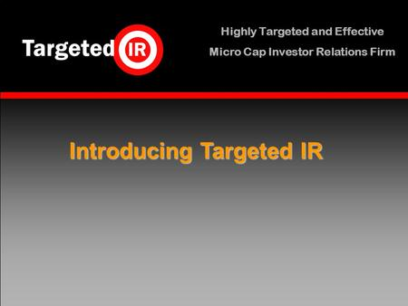 Highly Targeted and Effective Micro Cap Investor Relations Firm Introducing Targeted IR.