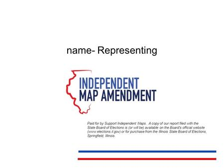 Name- Representing Paid for by Support Independent Maps. A copy of our report filed with the State Board of Elections is (or will be) available on the.