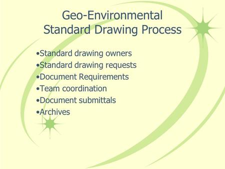 Geo-Environmental Standard Drawing Process Standard drawing owners Standard drawing requests Document Requirements Team coordination Document submittals.