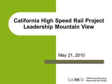 California High Speed Rail Project Leadership Mountain View May 21, 2010.