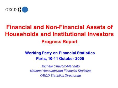 Financial and Non-Financial Assets of Households and Institutional Investors Progress Report Working Party on Financial Statistics Paris, 10-11 October.