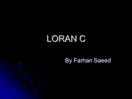 LORAN C By Farhan Saeed.
